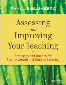 Assessing and Improving Your Teaching: Strategies and Rubrics for Faculty Growth and Student Learnin ASSESSING & IMPROVING YOUR TEA (Jossey-Bass Higher and Adult Education (Paperback)) [ Phyllis Blumberg ]