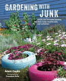 Gardening with Junk: Simple and Innovative Planting Ideas Using Recycled Pots and Containers