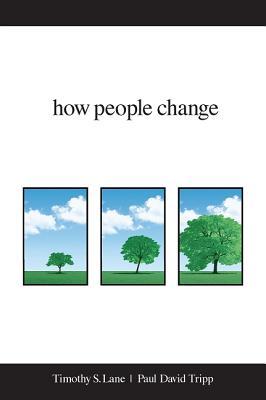 How People Change HOW PEOPLE CHANGE [ Timothy S. Lane ]