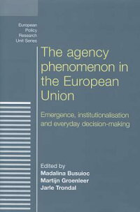 TheAgencyPhenomenonintheEuropeanUnion:Emergence,InstitutionalisationandEverydayDecision-M[MadalinaBusuioc]