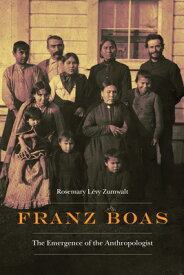 Franz Boas: The Emergence of the Anthropologist FRANZ BOAS (Critical Studies in the History of Anthropology) [ Rosemary L. Zumwalt ]