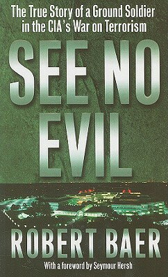 See No Evil: The True Story of a Ground Soldier in the CIA's War on Terrorism SEE NO EVIL [ Robert Baer ]