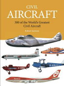 Civil Aircraft: 300 of the World's Greatest Civil Aircraft
