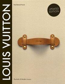 Louis Vuitton: The Birth of Modern Luxury Updated Edition: The Birth of Modern Luxury Updated Editio LOUIS VUITTON THE BIRTH OF MOD [ Paul-Gerard Pasols ]