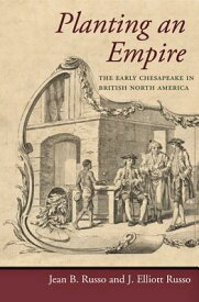 Planting an Empire: The Early Chesapeake in British North America PLANTING AN EMPIRE (Regional Perspectives on Early America) [ Jean B. Russo ]