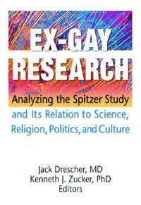 Ex-GayResearch:AnalyzingtheSpitzerStudyandItsRelationtoScience,Religion,Politics,andCu