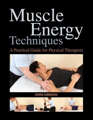 Muscle Energy Techniques: A Practical Guide for Physical Therapists MUSCLE ENERGY TECHNIQUES [ John Gibbons ]
