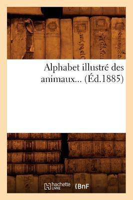 Alphabet Illustre Des Animaux (Ed.1885) FRE-ALPHABET ILLUSTRE DES ANIM (Sciences Sociales) [ Collectif ]