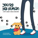 You're My Human: A Puppy's Journey to Find His Forever Home