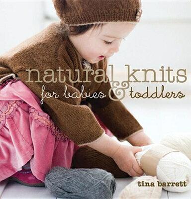 Natural Knits for Babies & Toddlers NATURAL KNITS FOR BABIES & TOD [ Tina Barrett ]