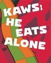 KAWS:HE EATS ALONE(H) [ . ]