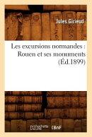 Les Excursions Normandes: Rouen Et Ses Monuments (d.1899)