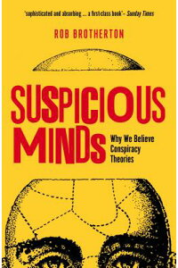 SuspiciousMinds:WhyWeBelieveConspiracyTheories[RobBrotherton]