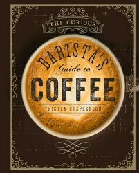 CURIOUS BARISTA'S GUIDE TO COFFEE,THE(H)