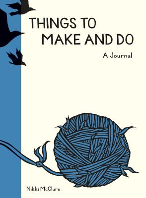 Things to Make and Do Journal THINGS TO MAKE & DO JOURNAL [ Nikki McClure ]