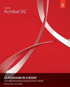Adobe Acrobat DC Classroom in a Book ADOBE ACROBAT DC CLASSROOM IN (Classroom in a Book (Adobe)) [ Lisa Fridsma ]