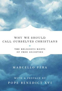 WhyWeShouldCallOurselvesChristians:TheReligiousRootsofFreeSocieties