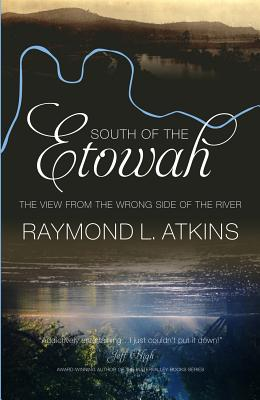 South of the Etowah: The View from the Wrong Side of the River SOUTH OF THE ETOWAH [ Mercer University Press ]