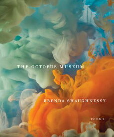 The Octopus Museum: Poems OCTOPUS MUSEUM [ Brenda Shaughnessy ]