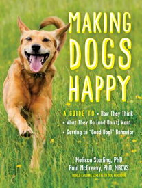 """Making Dogs Happy: A Guide to How They Think, What They Do (and Don't) Want, and Getting to """"good Do MAKING DOGS HAPPY [ Paul McGreevy ]"""