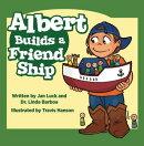 Albert Builds a Friend Ship: Helping Children Understand Autism