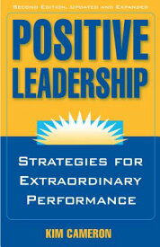 Positive Leadership: Strategies for Extraordinary Performance POSITIVE LEADERSHIP UPDATED EX [ Kim S. Cameron ]