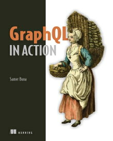 Graphql in Action GRAPHQL IN ACTION [ Samer Buna ]