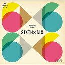 KIRINJI presents SIXTH x SIX SUMMER EDITION