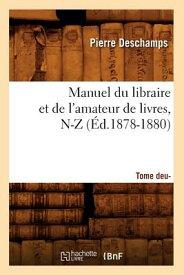 Manuel Du Libraire Et de L'Amateur de Livres: Supplement. Tome 2, N-Z (Ed.1878-1880) FRE-MANUEL DU LIBRAIRE ET DE L (Generalites) [ DesChamps P. ]