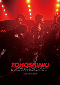 東方神起 LIVE TOUR 2018 〜TOMORROW〜(スマプラ対応) [ 東方神起 ]