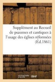 Supplement Au Recueil de Psaumes Et Cantiques A L'Usage Des Eglises Reformees FRE-SUPPLEMENT AU RECUEIL DE P (Arts) [ Sans Auteur ]