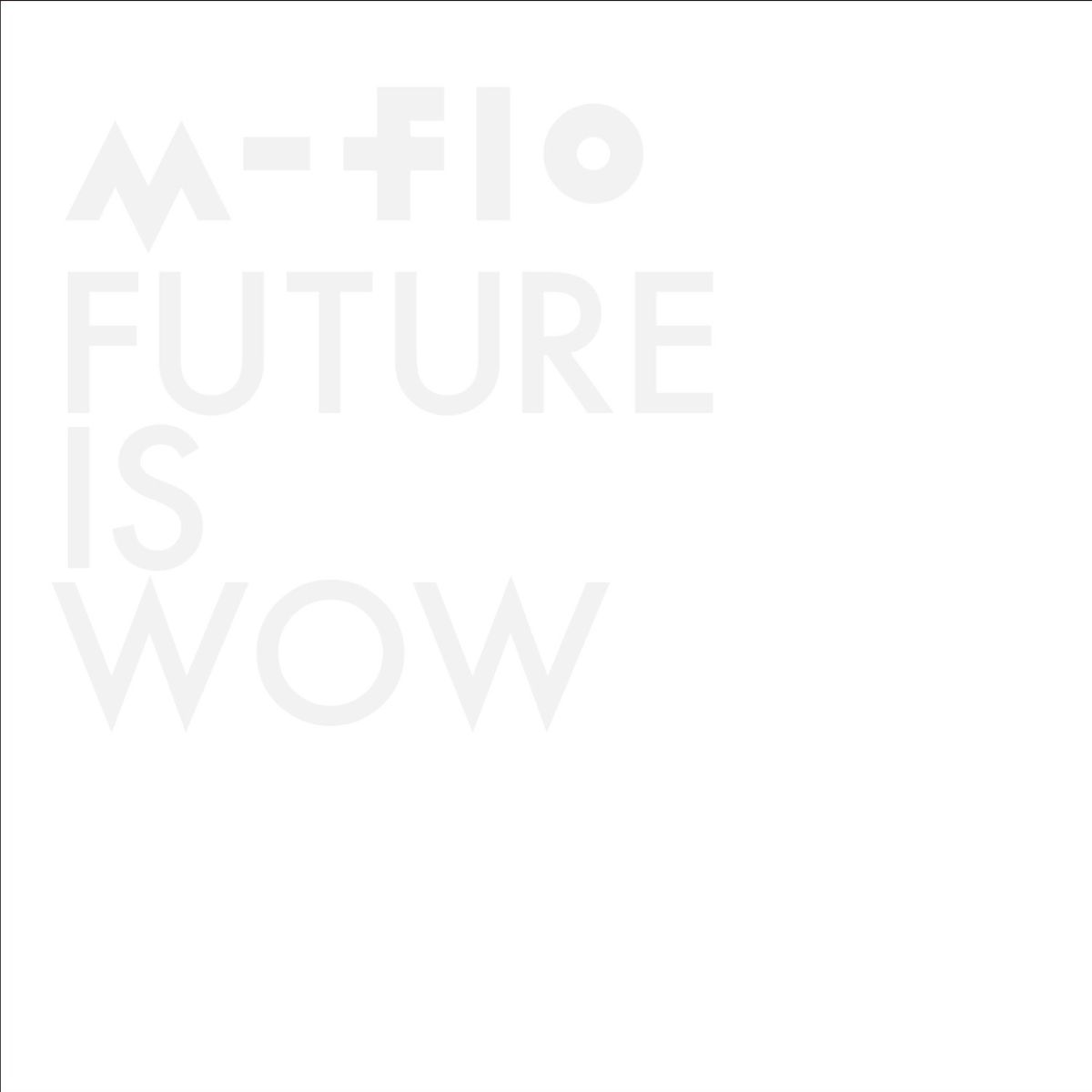 FUTURE IS WOW(CD+DVD) [ m-flo ]