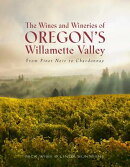 The Wines and Wineries of Oregon's Willamette Valley: From Pinot Noir to Chardonnay