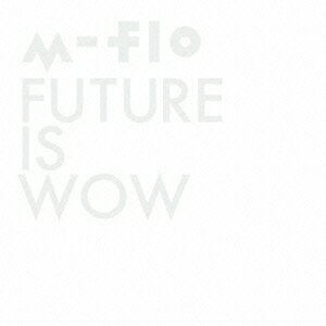 FUTURE IS WOW [ m-flo ]