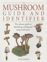TheMushroomGuideandIdentifier:TheUltimateGuidetoIdentifying,PickingandUsingMushrooms[PeterJordan]