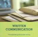 Written Communication: The Essential Guide to Letter Writing