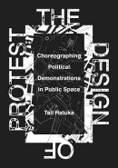 The Design of Protest: Choreographing Political Demonstrations in Public Space