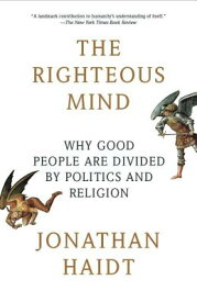 The Righteous Mind: Why Good People Are Divided by Politics and Religion RIGHTEOUS MIND [ Jonathan Haidt ]