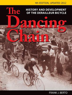 The Dancing Chain: History and Development of the Derailleur Bicycle [ Frank Berto ]