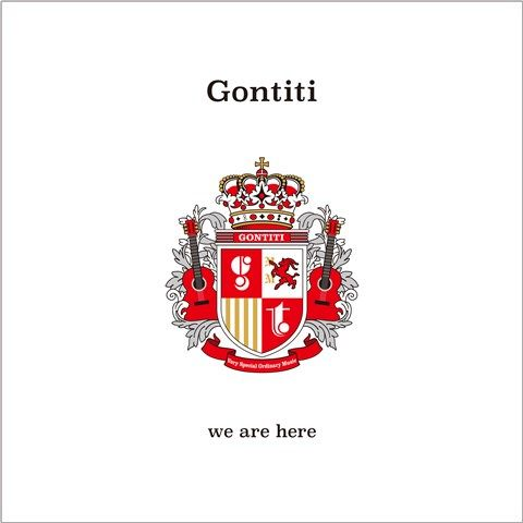 「we are here」-After 40 years, we are here- [ GONTITI ]