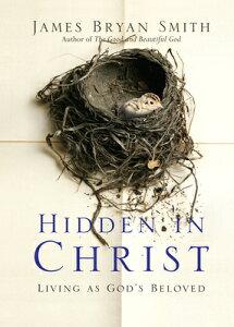 Hidden in Christ: Living as God's Beloved HIDDEN IN CHRIST (Apprentice Resources) [ James Bryan Smith ]