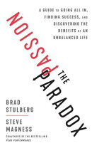 The Passion Paradox: A Guide to Going All In, Finding Success, and Discovering the Benefits of an Un