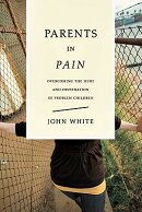 Parents in Pain: Overcoming the Hurt and Frustration of Problem Children