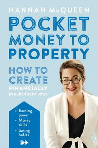 PocketMoneytoProperty:HowtoCreateFinanciallyIndependentKidsPCKTMONEYTOPROPERTY[HannahMcQueen]