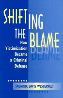 Shifting the Blame: How Victimization Became a Criminal Defense