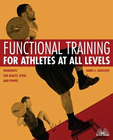 Functional Training for Athletes at All Levels: Workouts for Agility, Speed and Power FUNCTIONAL TRAINING FOR ATHLET [ James C. Radcliffe ]
