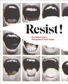 Resist!: The 1960s Protests, Photography and Visual Legacy RESIST [ Antigoni Memou ]