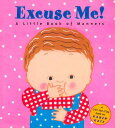 Excuse Me!: A Little Book of Manners EXCUSE ME A LITTLE BK OF MANNE (Lift-The-Fl...