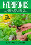 Hydroponics - A Beginners Guide to Growing Food Without Soil: Grow Delicious Fruits and Vegetables H
