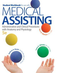 StudentWorkbookforUsewithMedicalAssisting:AdministrativeandClinicalProcedureswithAnatomy[KathrynBooth]